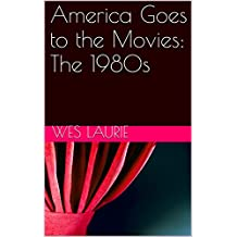 America Goes to the Movies: The 1980s (English Edition)