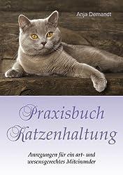 Praxisbuch Katzenhaltung: Anregungen für ein art- und wesensgerechtes Miteinander