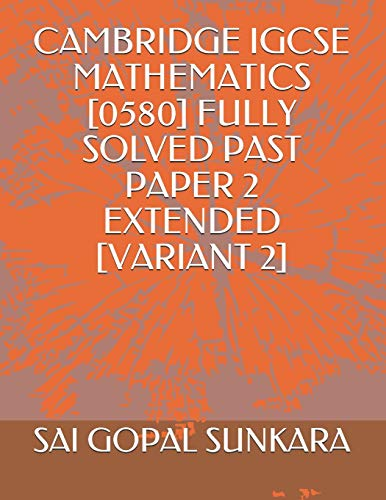 Cambridge Igcse Mathematics [0580] Fully Solved Past Paper 2 Extended [variant 2]