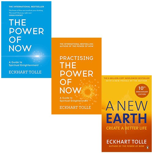 Eckhart Tolle Collection 3 Books Bundle (The Power of Now: A Guide to Spiritual Enlightenment, Practising The Power Of Now: Meditations, Exercises and Core Teachings from The Power of Now, A New Earth: Create a Better Life)