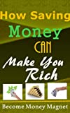 How Saving Money Can Make You Rich - Becoming a Money Magnet and Start Saving For a Better Tomorrow (Money Talk Book 3) (English Edition)