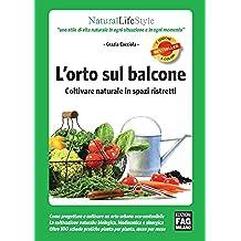 L'orto sul balcone - Coltivare naturale in spazi ristretti (Natural LifeStyle)