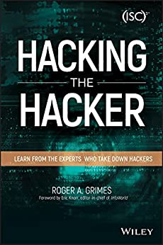 Hacking the Hacker: Learn From the Experts Who Take Down Hackers by [Grimes, Roger A.]