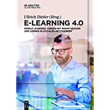 E-Learning 4.0: Mobile Learning, Lernen mit Smart Devices und Lernen in sozialen Netzwerken