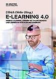 E-Learning 4.0: Mobile Learning, Lernen mit Smart Devices und Lernen in sozialen Netzwerken -