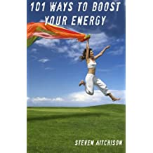 101 Ways to Boost Your Energy: How to Boost Energy and Stop Feeling Lethargic and Tired
