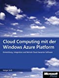 Cloud Computing mit der Windows Azure Platform: Softwareentwicklung mit Windows Azure und den Azure Services