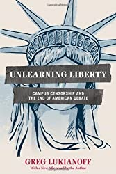 Unlearning Liberty: Campus Censorship and the End of American Debate by Greg Lukianoff (2014-03-11)