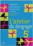 L'atelier du langage 5e : Grammaire,...