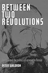 Between Two Revolutions: Stolypin and the Politics of Renewal in Russia