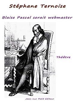 Blaise Pascal serait webmaster! par [Ternoise, Stéphane]