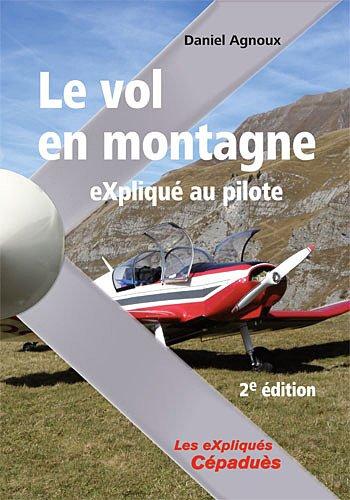 Le vol en montagne eXpliqué au pilote - 2e édition par Daniel AGNOUX