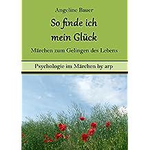 So finde ich mein Glück – Märchen zum Gelingen des Lebens (Psychologie im Märchen by arp)