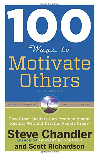 100 Ways to Motivate Others: How Great Leaders Can Produce Insane Results without Driving People Crazy por Steve (Steve Chandler) Chandler