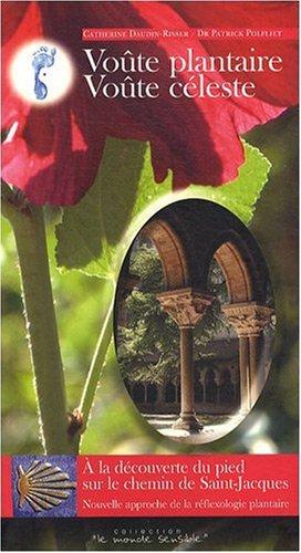 Voûte plantaire, voûte céleste : A la découverte du pied sur le chemin de Saint-Jacques par Catherine Daudin-Risser