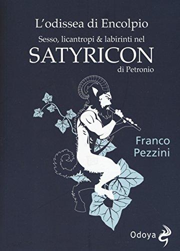 L'odissea di Encolpio. Sesso, licantropi & labirinti nel Satyricon di Petronio