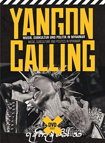 Yangon Calling - Musik, Subkultur und Politik in Myanmar (Buch + DVD)