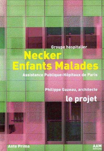 Necker Enfants Malades : Groupe hospitalier. Le projet. Philippe Gazeau architecte. Edition bilingue français/anglais par Marie-Ange Bisseuil