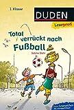 Leseprofi – Total verrückt nach Fußball, 1. Klasse (DUDEN Leseprofi 1. Klasse)