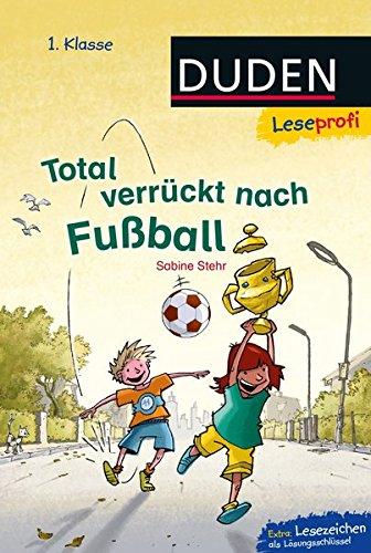 Duden Leseprofi - Total verrückt nach Fußball, 1. Klasse (DUDEN Leseprofi 1. Klasse)