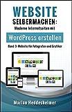 Website Selbermachen (Band 3): für Fotografen und Grafiker: Moderne Internetseiten mit WordPress erstellen: Anleitung für Fotografen und Grafiker (Die ... Ihr Unternehmen: vom Einsteiger zum Profi.)