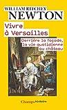 Vivre à Versailles : Derrière la façade, la vie quotidienne au château