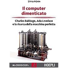 Il computer dimenticato. Charles Babbage, Ada Lovelace e la ricerca della macchina perfetta