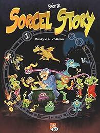 Sorcel story, tome 1 : Panique au château par  Bérik