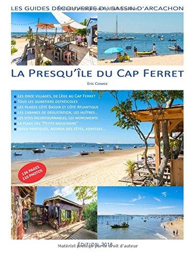 La Presqu'île du Cap Ferret - Edition 2018: Les guides découverte du Bassin d'Arcachon par Eric Cowez