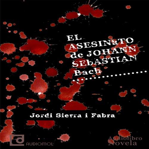 El asesinato de Johann Sebastian Bach [The Murder of Johann Sebastian Bach]  Audiolibri
