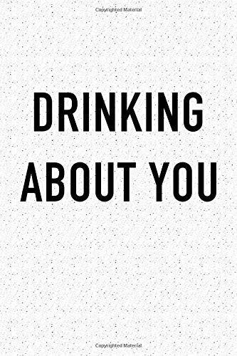 Drinking About You: A 6x9 Inch Matte Softcover Notebook Journal With 120 Blank Lined Pages And A Funny Wine or Beer Loving Cover Slogan por GetThread Journals