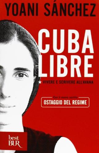 Cuba libre. Vivere e scrivere all'Avana