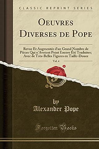 Oeuvres Diverses de Pope, Vol. 4: Revue Et Augmentee D'Un Grand Nombre de Pieces Qui N'Avoient Point Encore Ete Traduites; Avec de Tres-Belles Figures En Taille-Douce (Classic