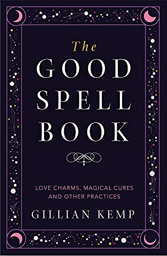 The Good Spell Book: Love Charms, Magical Cures and Other Practices