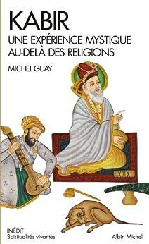 Kabir : Une expérience mystique au-delà des religions par [Guay, Michel]