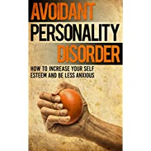 Avoidant Personality Disorder: How to Increase Your Self Esteem and be less Anxious (English Edition)