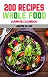 Whole Food: 200recipes Whole Food Ultimate Cookbook (Whole Food Cookbook, Whole Food Diet, Whole Food Recipes, Paleo, Weight Loss, Clean Eating, Ketogenic)