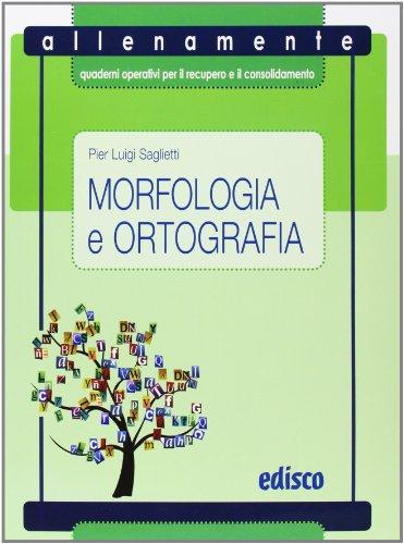 Morfologia e ortografia. Allenamente, quaderni operativi per il recupero e il consolidamento. Per la Scuola media. Con espansione online
