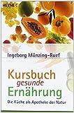 Kursbuch gesunde Ernährung: Die Küche als Apotheke der Natur von Ingeborg Münzing-Ruef (1. Oktober 2000) Taschenbuch