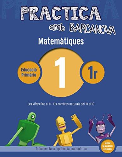 Practica amb Barcanova 1. Matemàtiques: Les xifres fins al 9. Els nombres naturals del 10 al a9 (Innova)