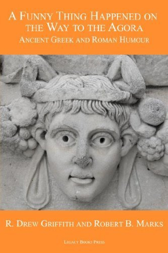A Funny Thing Happened on the Way to the Agora: Ancient Greek and Roman Humour by R. Drew Griffith (2007-11-05)