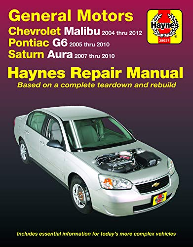 Gm: Chevrolet Malibu (04-12), Pontiac G6 (05-10) & Saturn Aura (07-10) Haynes Repair Manual: Does Not Include 2004 and 2005 Chevrolet Classic Models o (Hayne's Automotive Repair Manual) (Malibu Reparatur)