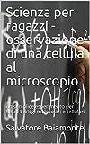 Scienza per ragazzi - osservazione di una cellula al microscopio: un semplice esperimento per futuri biologi molecolari e cellulari