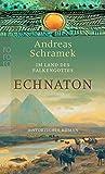 Im Land des Falkengottes: Echnaton - Andreas Schramek