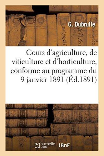 Cours d'agriculture, de viticulture et d'horticulture conforme au programme adopté le 9 janvier 1891: par le Conseil général de la Marne, à l'usage des établissements d'instruction publique par Dubrulle-G