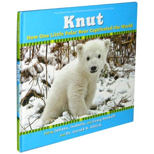 Knut: How One Little Polar Bear Captivated the World by Juliana Hatkoff (2007-01-01)