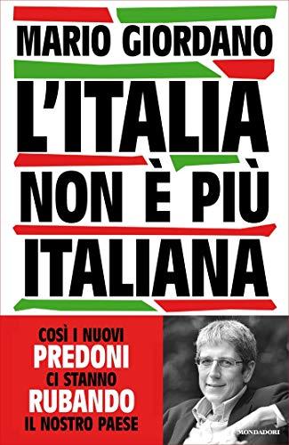 L'Italia non è più italiana: Così i nuovi predoni ci stanno rubando il nostro Paese