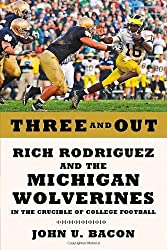 Three and Out: Rich Rodriguez and the Michigan Wolverines in the Crucible of College Football by John U. Bacon (2011-10-25)