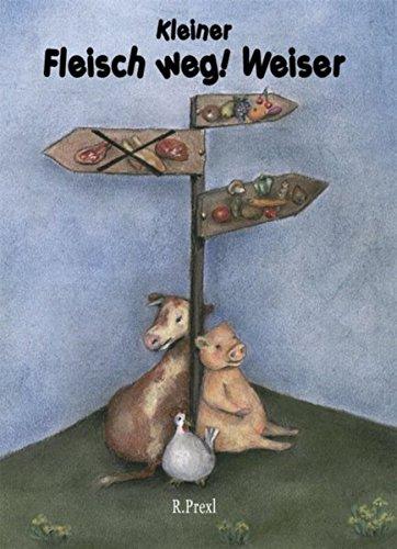 Kleiner Fleisch weg! Weiser: Vegetarisches Kochbuch (Livre en allemand)