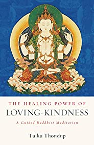 The Healing Power of Loving-Kindness: A Guided Buddhist Meditation (The Buddhayana Foundation Series)